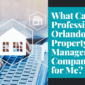 What Can a Professional Orlando Property Management Company Do for Me?