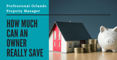How Much Can an Owner Really Save Working with a Professional Orlando Property Manager?